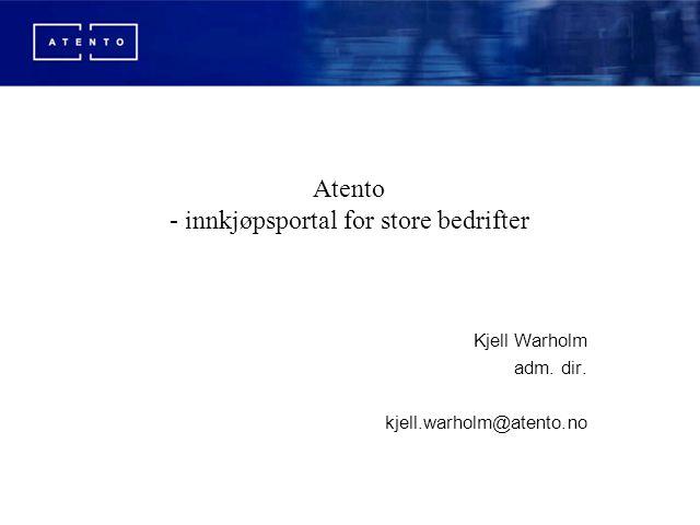 Atento - innkjøpsportal for store bedrifter Kjell Warholm adm. dir. kjell.warholm@atento.no