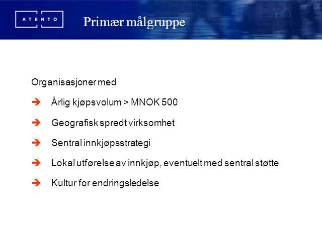 Organisasjoner med  Årlig kjøpsvolum > MNOK 500  Geografisk spredt virksomhet  Sentral innkjøpsstrategi  Lokal utførelse av innkjøp, eventuelt med
