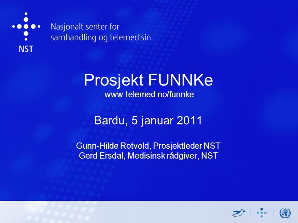 Prosjekt FUNNKe www.telemed.no/funnke Bardu, 5 januar 2011 Gunn-Hilde Rotvold, Prosjektleder NST Gerd Ersdal, Medisinsk rådgiver, NST