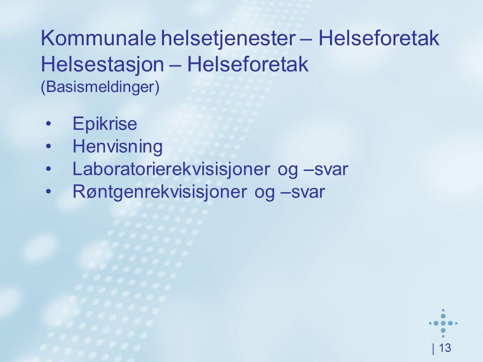 | 13 Kommunale helsetjenester – Helseforetak Helsestasjon – Helseforetak (Basismeldinger) Epikrise Henvisning Laboratorierekvisisjoner og –svar Røntgenrekvisisjoner og –svar
