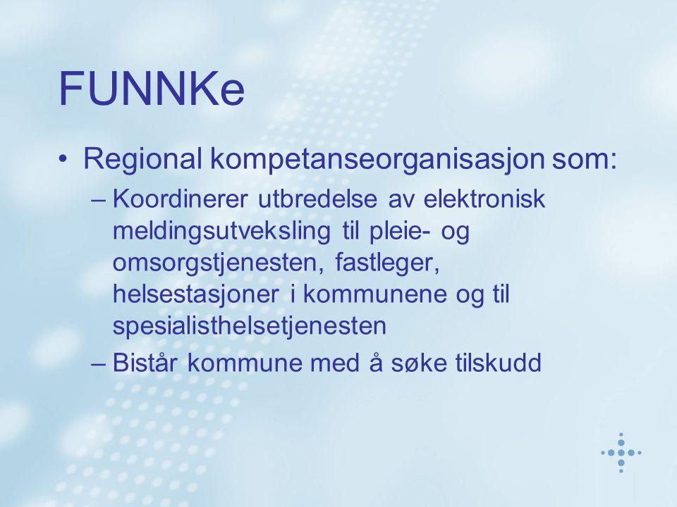 FUNNKe Regional kompetanseorganisasjon som: –Koordinerer utbredelse av elektronisk meldingsutveksling til pleie- og omsorgstjenesten, fastleger, helse