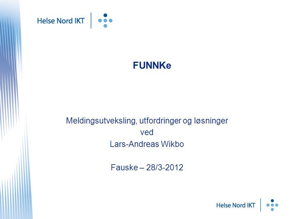 FUNNKe Meldingsutveksling, utfordringer og løsninger ved Lars-Andreas Wikbo Fauske – 28/3-2012