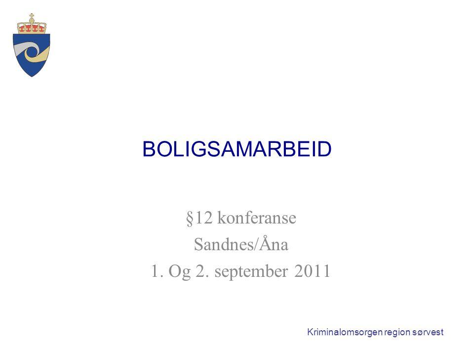 Kriminalomsorgen region sørvest BOLIGSAMARBEID §12 konferanse Sandnes/Åna 1. Og 2. september 2011