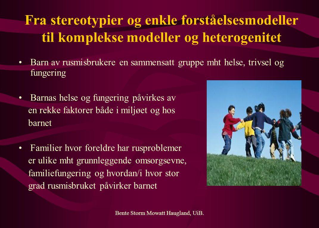 Bente Storm Mowatt Haugland, UiB. Fra stereotypier og enkle forståelsesmodeller til komplekse modeller og heterogenitet Barn av rusmisbrukere en samme