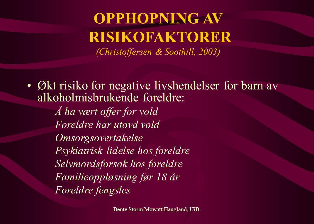 Bente Storm Mowatt Haugland, UiB. OPPHOPNING AV RISIKOFAKTORER (Christoffersen & Soothill, 2003) Økt risiko for negative livshendelser for barn av alk