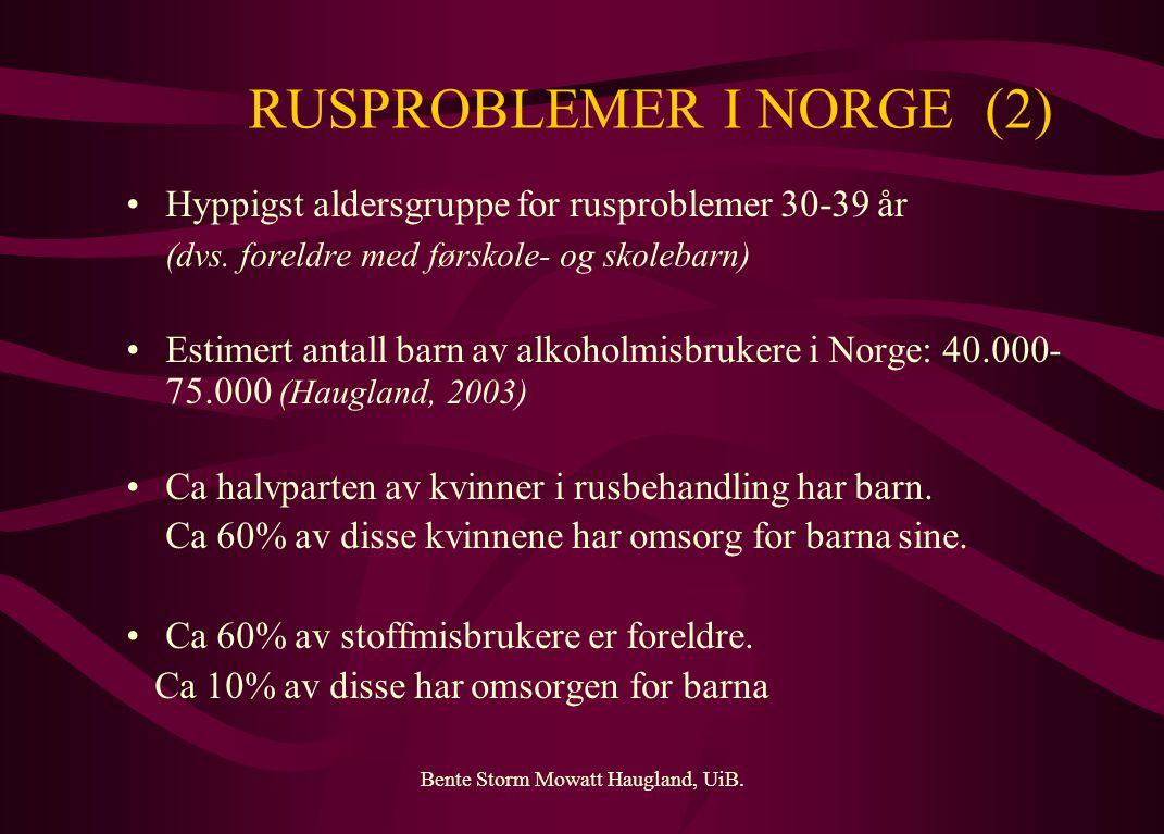 Bente Storm Mowatt Haugland, UiB. RUSPROBLEMER I NORGE (2) Hyppigst aldersgruppe for rusproblemer 30-39 år (dvs. foreldre med førskole- og skolebarn)