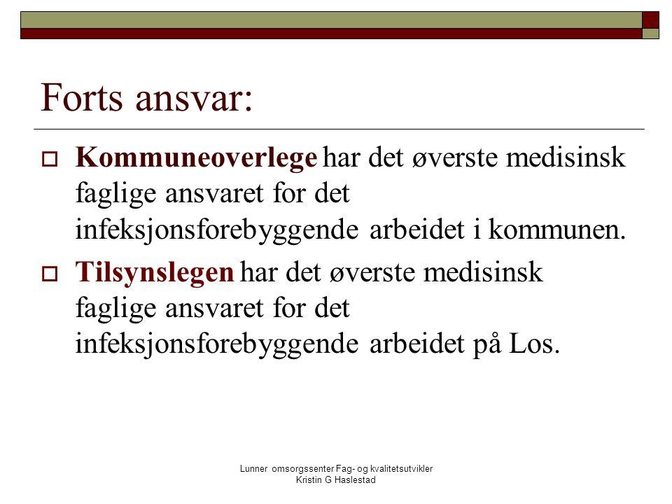 Lunner omsorgssenter Fag- og kvalitetsutvikler Kristin G Haslestad Forts ansvar:  Kommuneoverlege har det øverste medisinsk faglige ansvaret for det infeksjonsforebyggende arbeidet i kommunen.