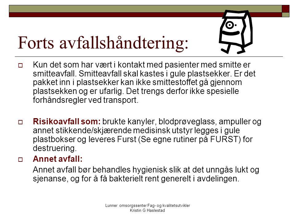 Lunner omsorgssenter Fag- og kvalitetsutvikler Kristin G Haslestad Forts avfallshåndtering:  Kun det som har vært i kontakt med pasienter med smitte er smitteavfall.