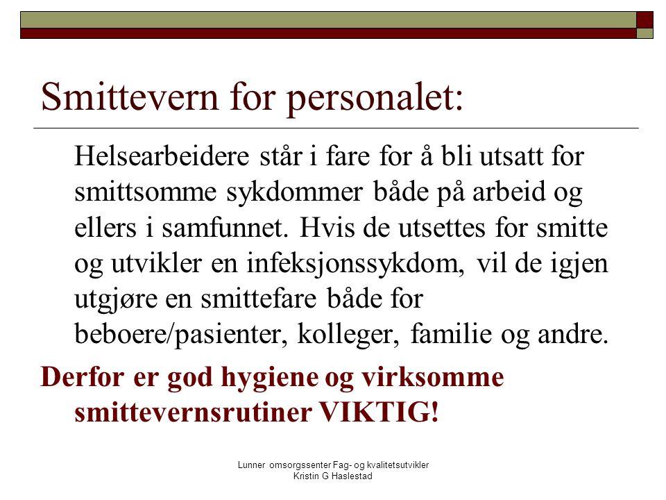 Lunner omsorgssenter Fag- og kvalitetsutvikler Kristin G Haslestad Smittevern for personalet: Helsearbeidere står i fare for å bli utsatt for smittsomme sykdommer både på arbeid og ellers i samfunnet.