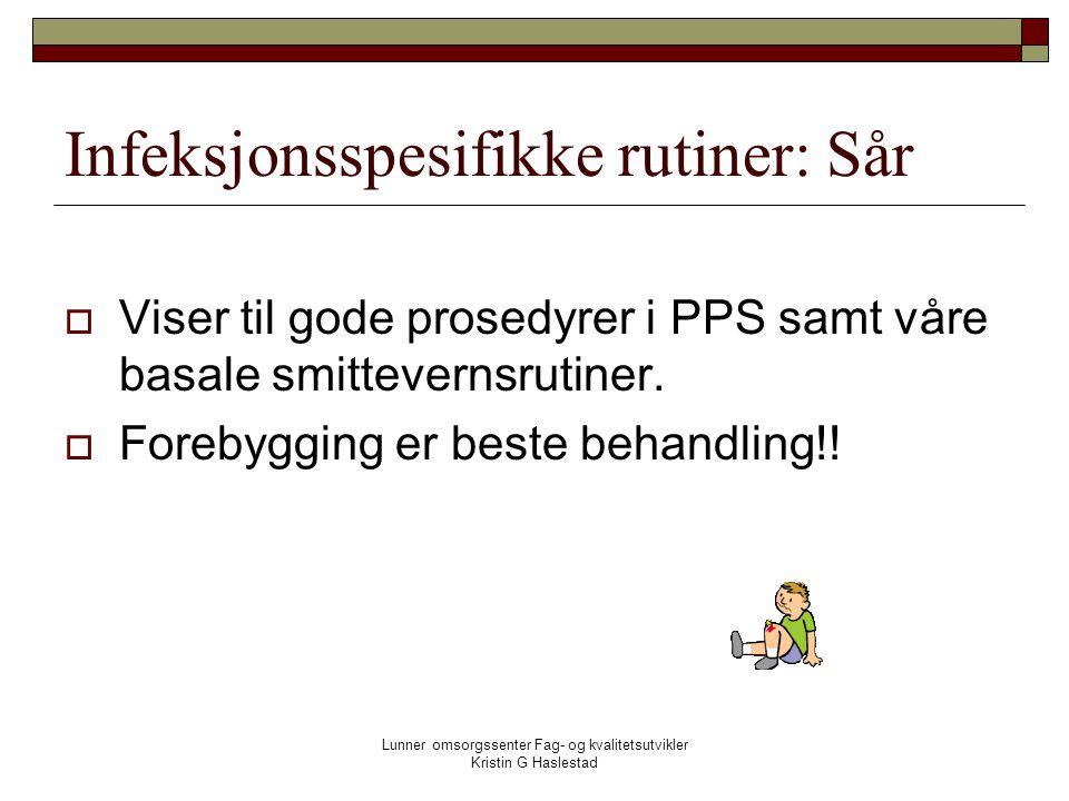 Lunner omsorgssenter Fag- og kvalitetsutvikler Kristin G Haslestad Infeksjonsspesifikke rutiner: Sår  Viser til gode prosedyrer i PPS samt våre basale smittevernsrutiner.