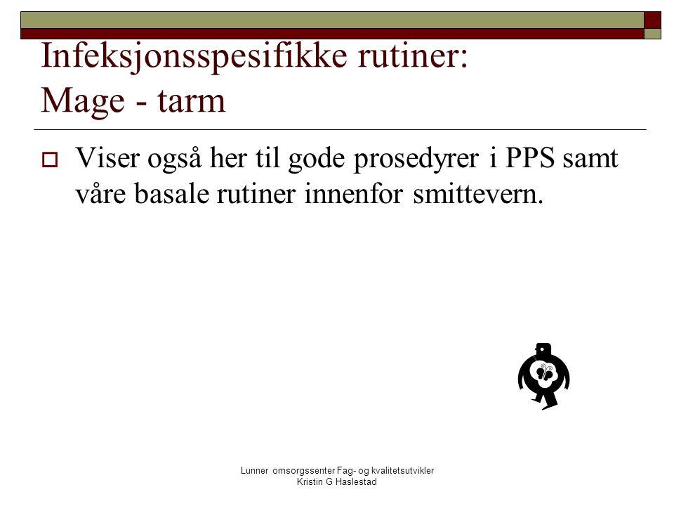Lunner omsorgssenter Fag- og kvalitetsutvikler Kristin G Haslestad Infeksjonsspesifikke rutiner: Mage - tarm  Viser også her til gode prosedyrer i PPS samt våre basale rutiner innenfor smittevern.