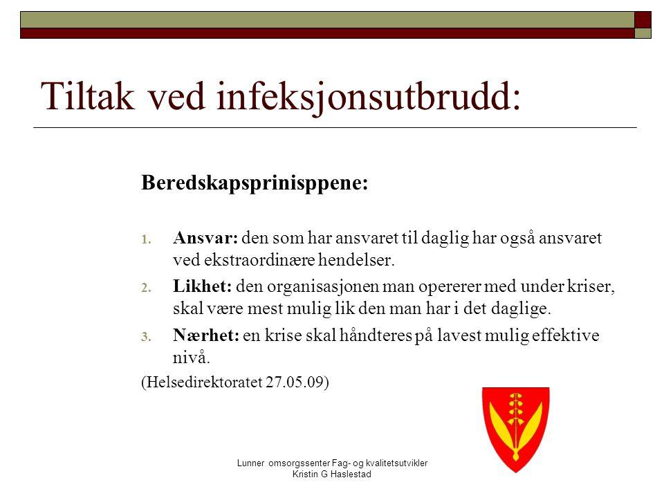 Lunner omsorgssenter Fag- og kvalitetsutvikler Kristin G Haslestad Tiltak ved infeksjonsutbrudd: Beredskapsprinisppene: 1.
