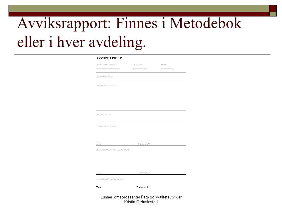 Lunner omsorgssenter Fag- og kvalitetsutvikler Kristin G Haslestad Avviksrapport: Finnes i Metodebok eller i hver avdeling.