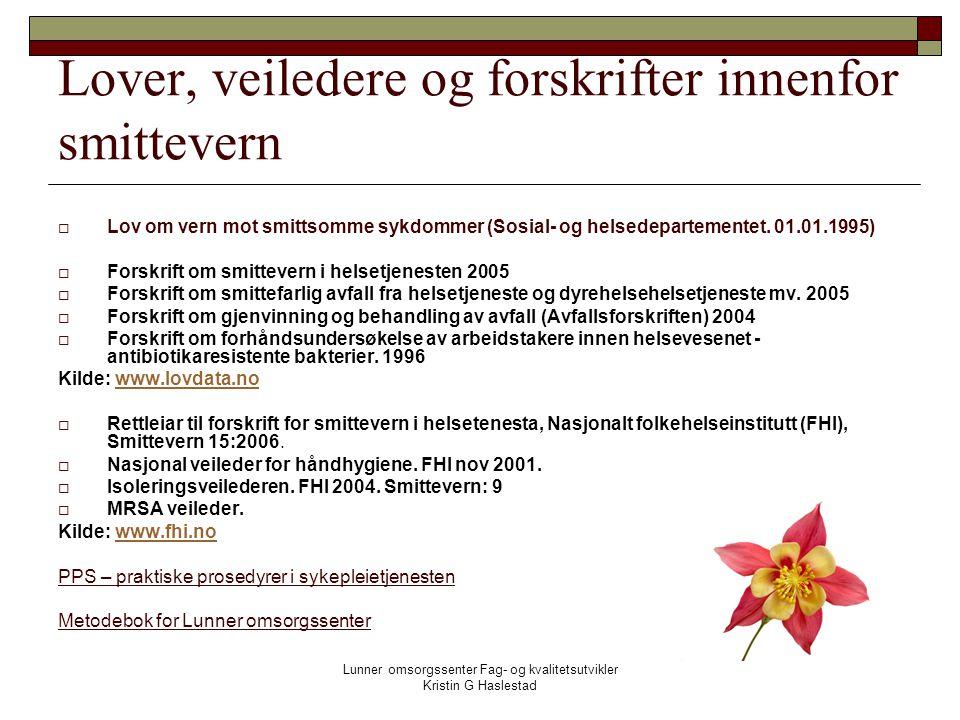 Lunner omsorgssenter Fag- og kvalitetsutvikler Kristin G Haslestad Lover, veiledere og forskrifter innenfor smittevern  Lov om vern mot smittsomme sykdommer (Sosial- og helsedepartementet.