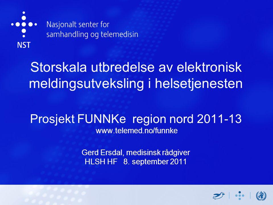 Storskala utbredelse av elektronisk meldingsutveksling i helsetjenesten Prosjekt FUNNKe region nord 2011-13 www.telemed.no/funnke Gerd Ersdal, medisinsk rådgiver HLSH HF 8.