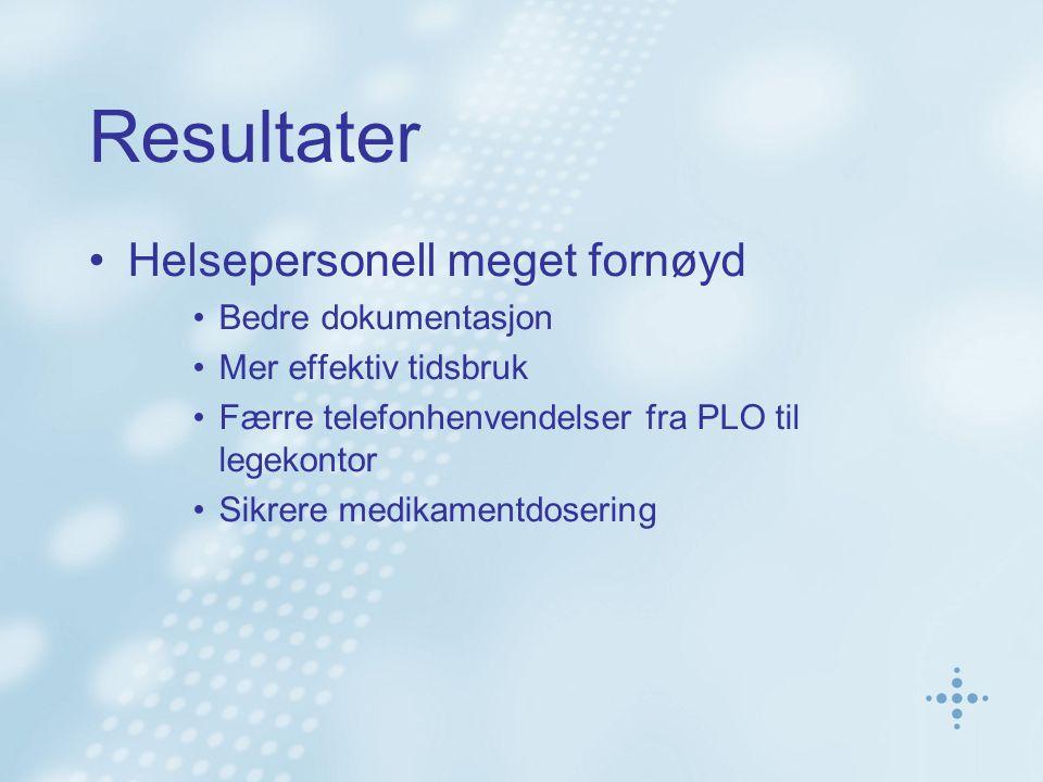 Resultater Helsepersonell meget fornøyd Bedre dokumentasjon Mer effektiv tidsbruk Færre telefonhenvendelser fra PLO til legekontor Sikrere medikamentdosering