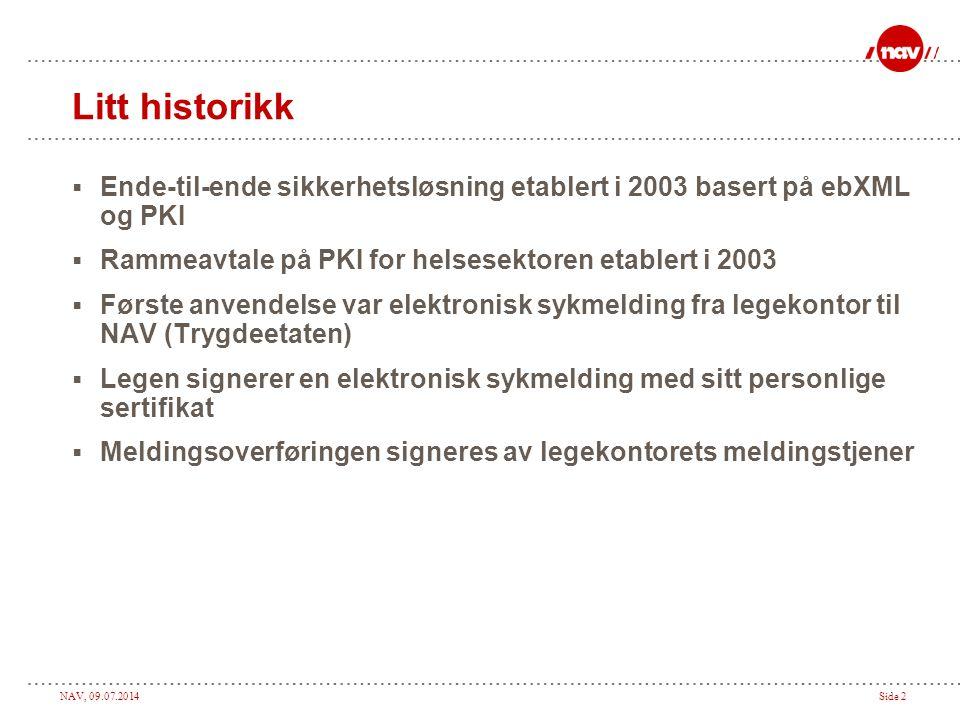 NAV, 09.07.2014Side 2 Litt historikk  Ende-til-ende sikkerhetsløsning etablert i 2003 basert på ebXML og PKI  Rammeavtale på PKI for helsesektoren e