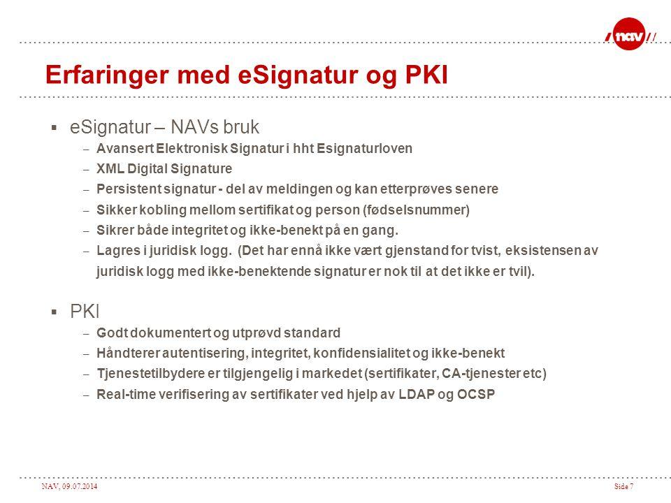 NAV, 09.07.2014Side 7 Erfaringer med eSignatur og PKI  eSignatur – NAVs bruk – Avansert Elektronisk Signatur i hht Esignaturloven – XML Digital Signa