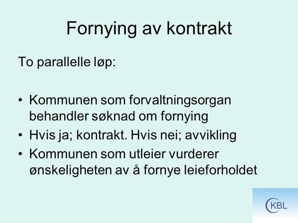 Fornying av kontrakt To parallelle løp: Kommunen som forvaltningsorgan behandler søknad om fornying Hvis ja; kontrakt.
