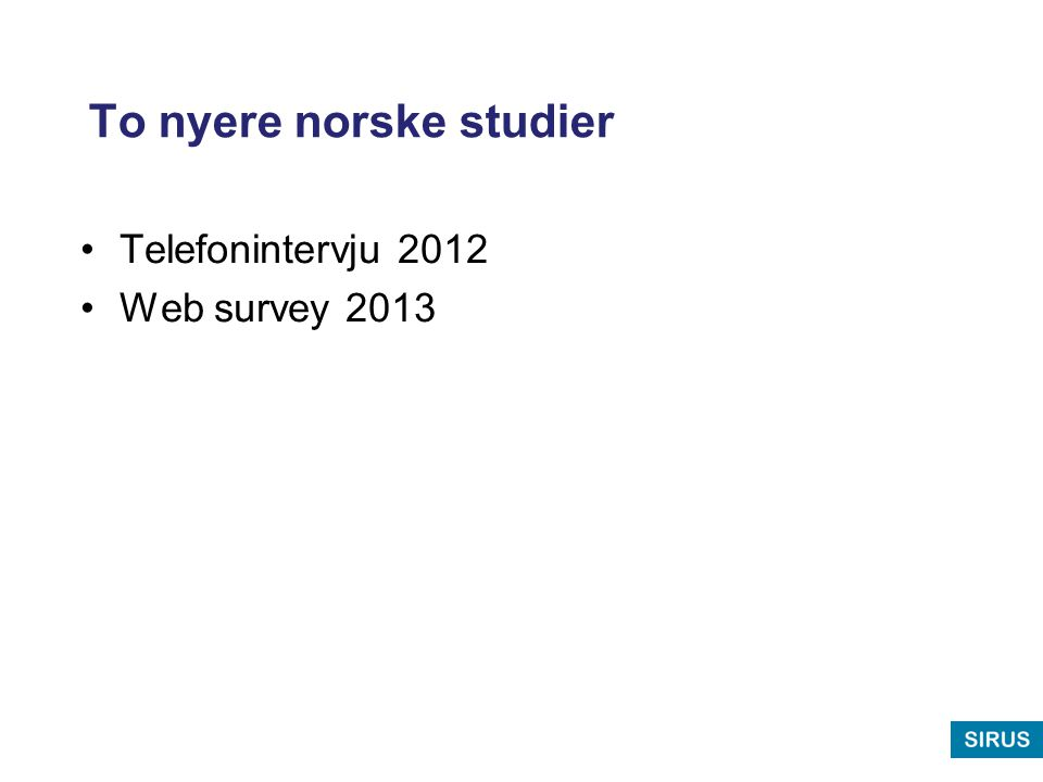 To nyere norske studier Telefonintervju 2012 Web survey 2013