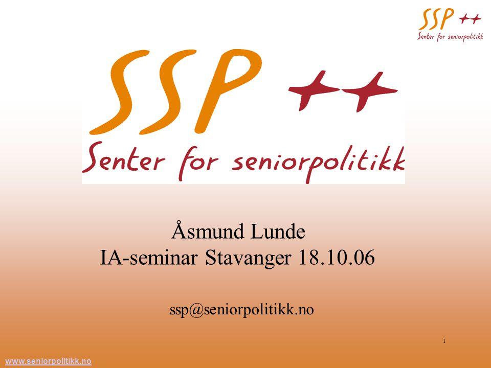 www.seniorpolitikk.no 1 Åsmund Lunde IA-seminar Stavanger 18.10.06 ssp@seniorpolitikk.no