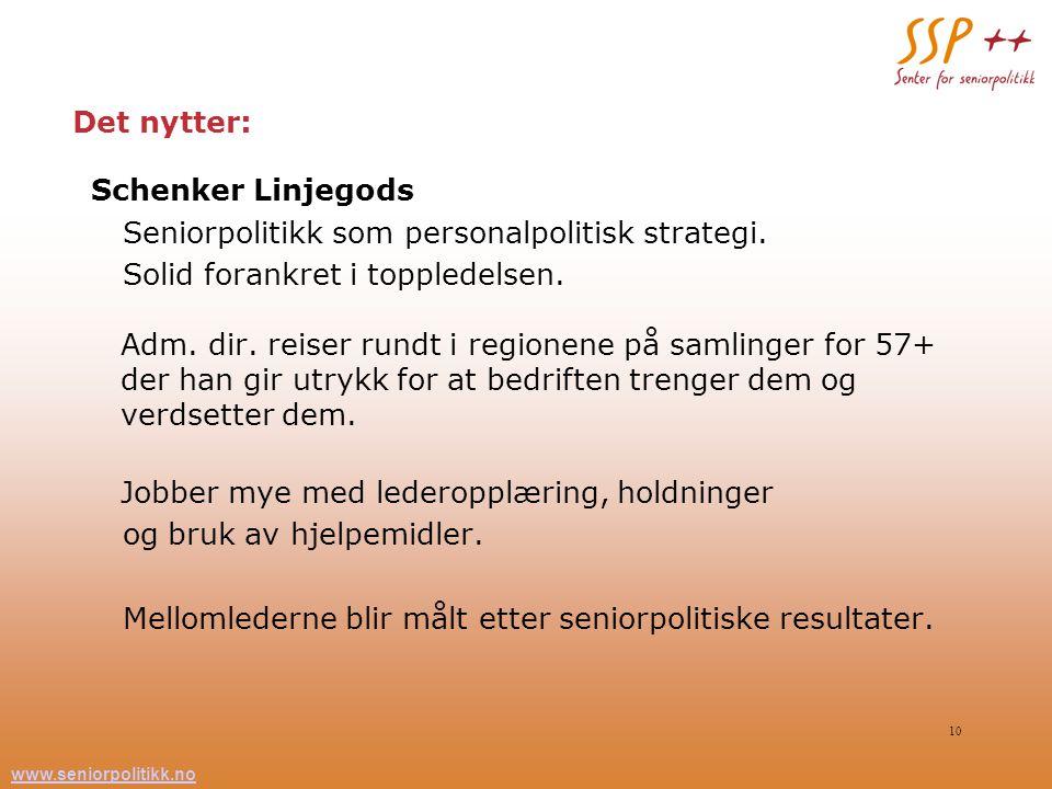 www.seniorpolitikk.no 10 Det nytter: Schenker Linjegods Seniorpolitikk som personalpolitisk strategi. Solid forankret i toppledelsen. Adm. dir. reiser