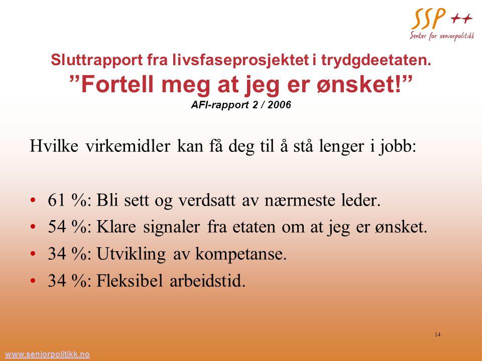 """www.seniorpolitikk.no 14 Sluttrapport fra livsfaseprosjektet i trydgdeetaten. """"Fortell meg at jeg er ønsket!"""" AFI-rapport 2 / 2006 Hvilke virkemidler"""