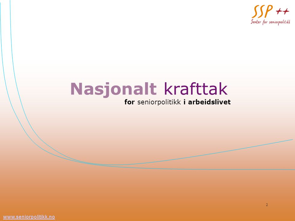 www.seniorpolitikk.no 2 Nasjonalt krafttak for seniorpolitikk i arbeidslivet
