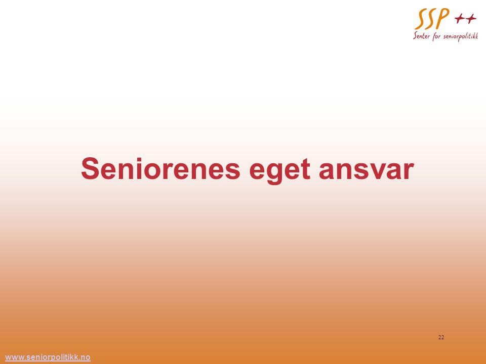 www.seniorpolitikk.no 22 Seniorenes eget ansvar