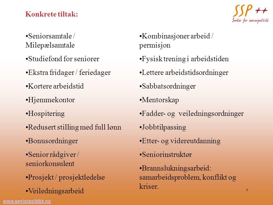 www.seniorpolitikk.no 8 Seniorsamtale / Milepælsamtale Studiefond for seniorer Ekstra fridager / feriedager Kortere arbeidstid Hjemmekontor Hospiterin