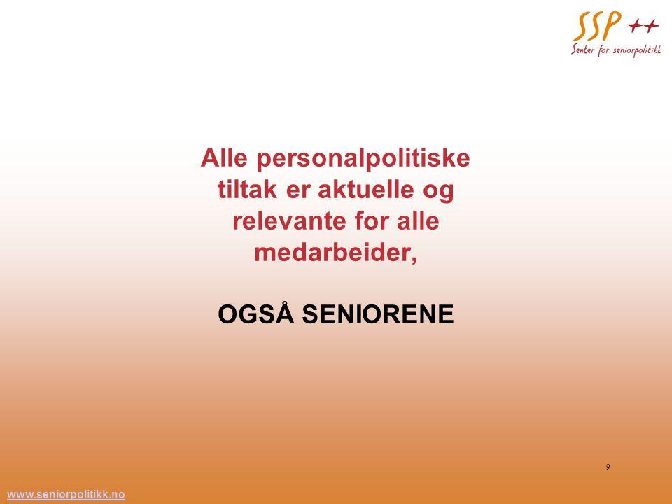 www.seniorpolitikk.no 9 Alle personalpolitiske tiltak er aktuelle og relevante for alle medarbeider, OGSÅ SENIORENE