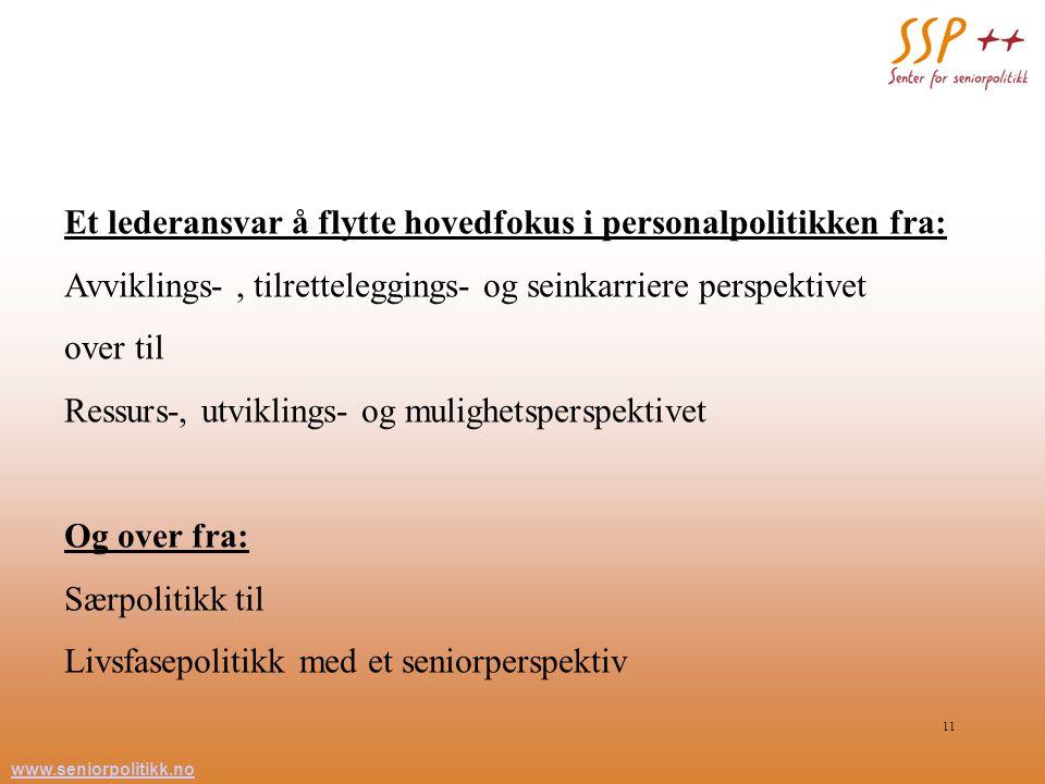 www.seniorpolitikk.no 11 Et lederansvar å flytte hovedfokus i personalpolitikken fra: Avviklings-, tilretteleggings- og seinkarriere perspektivet over