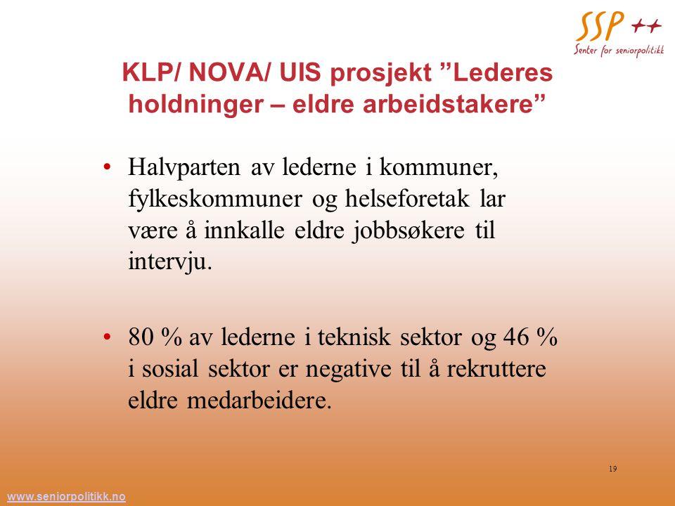 """www.seniorpolitikk.no 19 KLP/ NOVA/ UIS prosjekt """"Lederes holdninger – eldre arbeidstakere"""" Halvparten av lederne i kommuner, fylkeskommuner og helsef"""