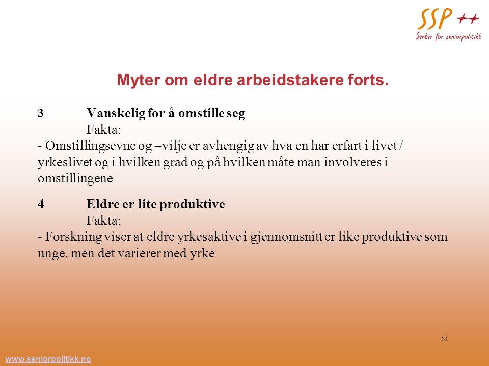 www.seniorpolitikk.no 26 Myter om eldre arbeidstakere forts. 3 Vanskelig for å omstille seg Fakta: - Omstillingsevne og –vilje er avhengig av hva en h