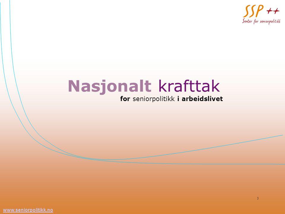 www.seniorpolitikk.no 3 Nasjonalt krafttak for seniorpolitikk i arbeidslivet