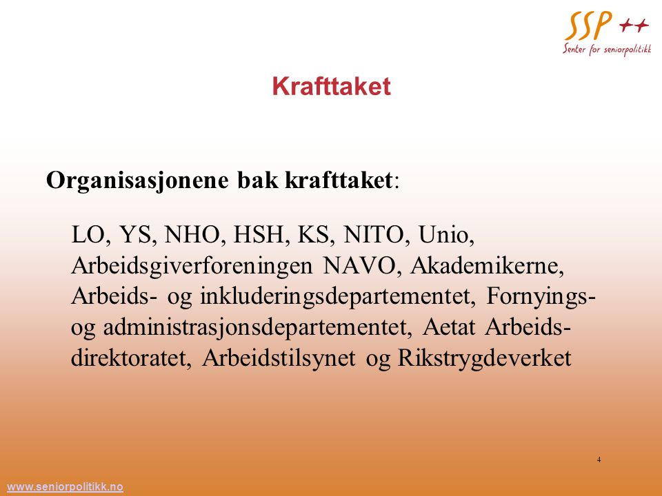 www.seniorpolitikk.no 4 Krafttaket Organisasjonene bak krafttaket: LO, YS, NHO, HSH, KS, NITO, Unio, Arbeidsgiverforeningen NAVO, Akademikerne, Arbeid