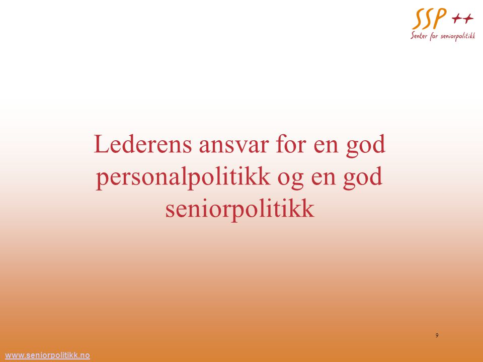 www.seniorpolitikk.no 9 Lederens ansvar for en god personalpolitikk og en god seniorpolitikk