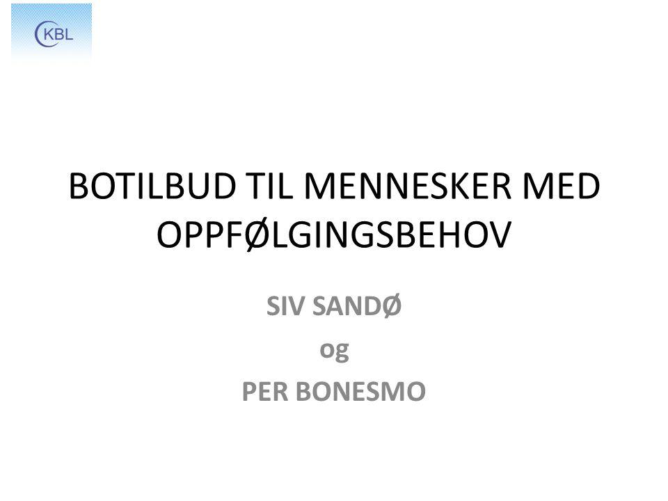 BOTILBUD TIL MENNESKER MED OPPFØLGINGSBEHOV SIV SANDØ og PER BONESMO