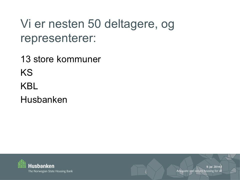 9. jul. 2014 2 Vi er nesten 50 deltagere, og representerer: 13 store kommuner KS KBL Husbanken