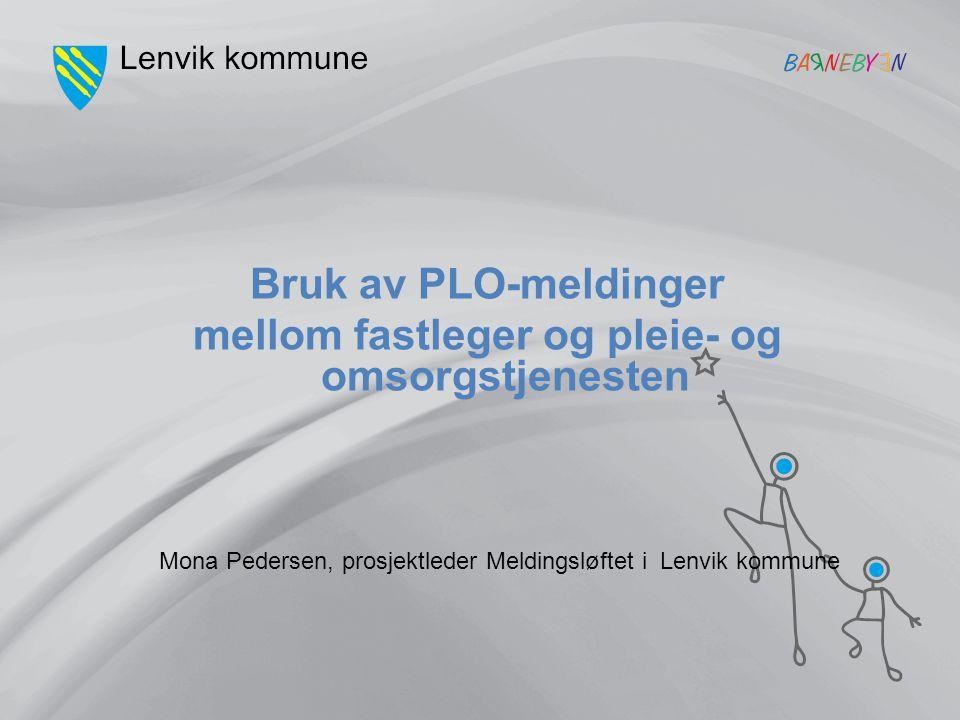 Mona Pedersen, prosjektleder Meldingsløftet i Lenvik kommune Bruk av PLO-meldinger mellom fastleger og pleie- og omsorgstjenesten