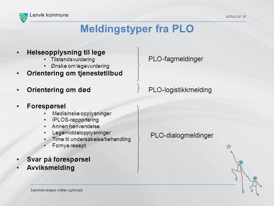 Sammen skaper vi tiltak og trivsel! Meldingstyper fra PLO Helseopplysning til lege Tilstandsvurdering Ønske om legevurdering Orientering om tjenesteti