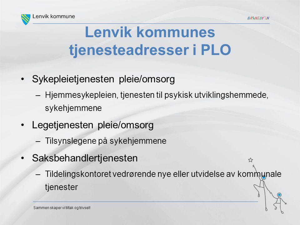 Sammen skaper vi tiltak og trivsel! Lenvik kommunes tjenesteadresser i PLO Sykepleietjenesten pleie/omsorg –Hjemmesykepleien, tjenesten til psykisk ut