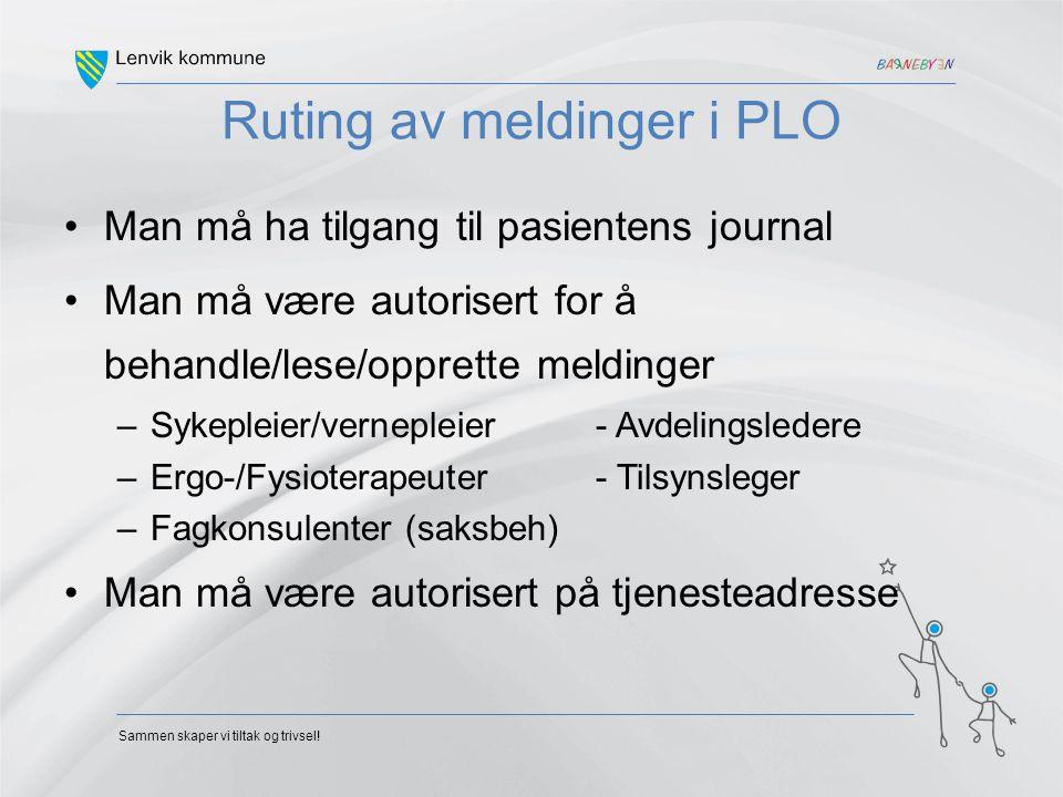 Sammen skaper vi tiltak og trivsel! Ruting av meldinger i PLO Man må ha tilgang til pasientens journal Man må være autorisert for å behandle/lese/oppr