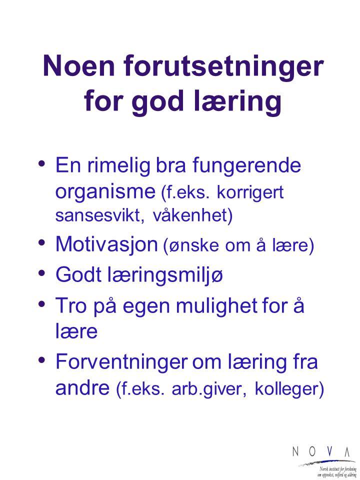 Noen forutsetninger for god læring En rimelig bra fungerende organisme (f.eks.
