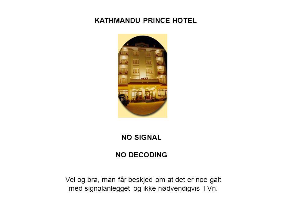 KATHMANDU PRINCE HOTEL NO SIGNAL NO DECODING Vel og bra, man får beskjed om at det er noe galt med signalanlegget og ikke nødvendigvis TVn.