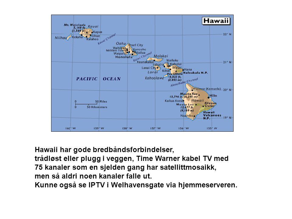 Hawaii har gode bredbåndsforbindelser, trådløst eller plugg i veggen, Time Warner kabel TV med 75 kanaler som en sjelden gang har satellittmosaikk, men så aldri noen kanaler falle ut.