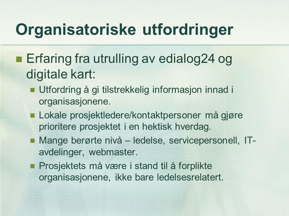 Organisatoriske utfordringer Erfaring fra utrulling av edialog24 og digitale kart: Utfordring å gi tilstrekkelig informasjon innad i organisasjonene.