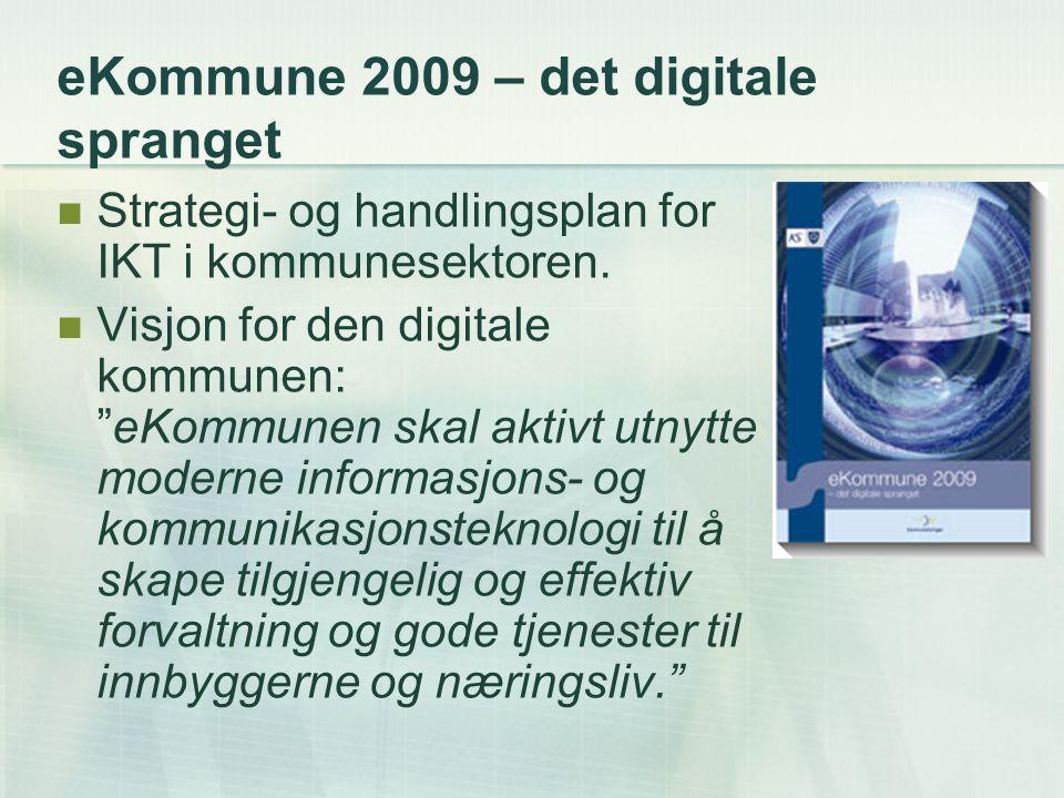 eKommune 2009 – det digitale spranget Strategi- og handlingsplan for IKT i kommunesektoren.