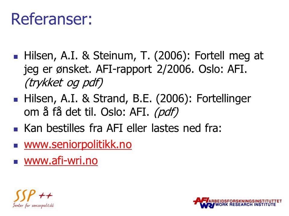 Referanser: Hilsen, A.I. & Steinum, T. (2006): Fortell meg at jeg er ønsket. AFI-rapport 2/2006. Oslo: AFI. (trykket og pdf) Hilsen, A.I. & Strand, B.