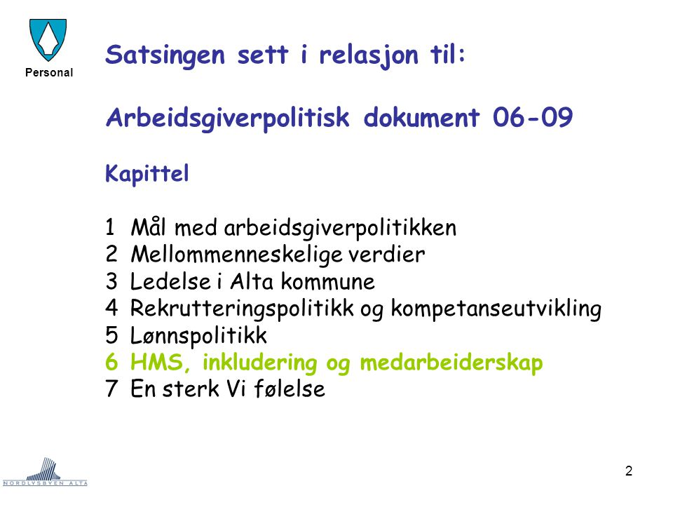 2 Personal Satsingen sett i relasjon til: Arbeidsgiverpolitisk dokument 06-09 Kapittel 1Mål med arbeidsgiverpolitikken 2Mellommenneskelige verdier 3Le